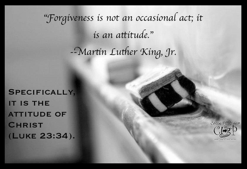 """""""Forgiveness is not an occasional act; it is an attitude"""" MKJ... specifically, it is the attitude of Christ! Forgiveness: a Bible marking topic by Kathy Pollard"""