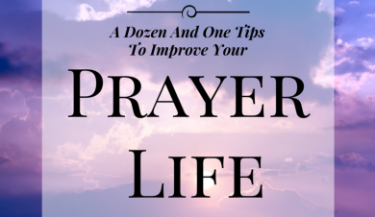 A Dozen and One Tips to Improve Your Prayer Life