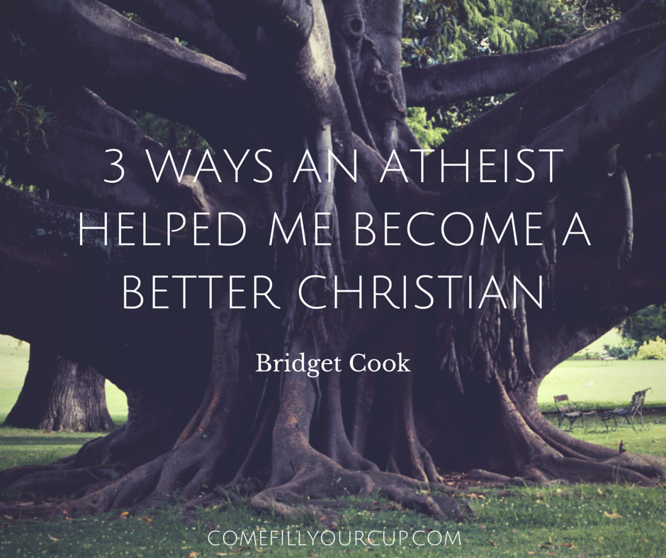 3 Ways An Atheist Helped Me Become A Better Christian