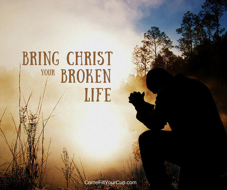 Bring Christ Your Broken Life
