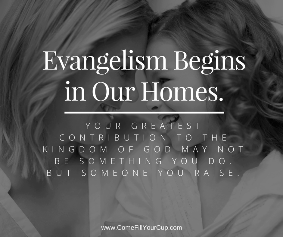 Evangelism Begins in Our Homes.