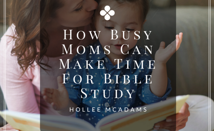 How Busy Moms Can Make Time for Bible Study