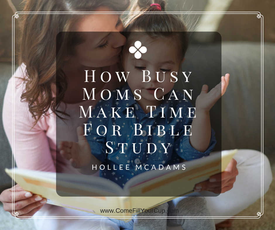 How Busy MomsCan Make Time For Bible Study
