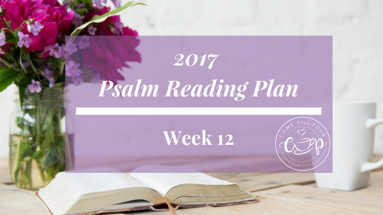 Psalm Reading Plan- Week 12