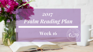 Psalm Reading Plan- Week 16