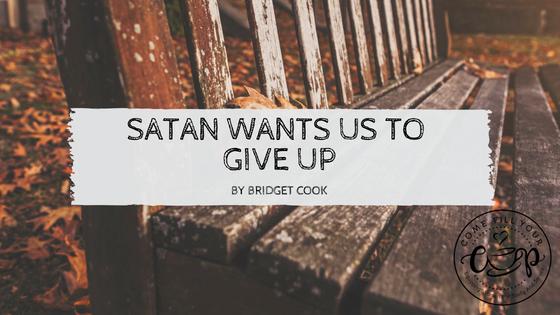 Satan Wants Us to Give Up