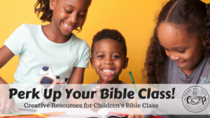 Perk Up Your Bible Class: Just Bubblin' Over