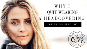 Why I Quit Wearing a Headcovering